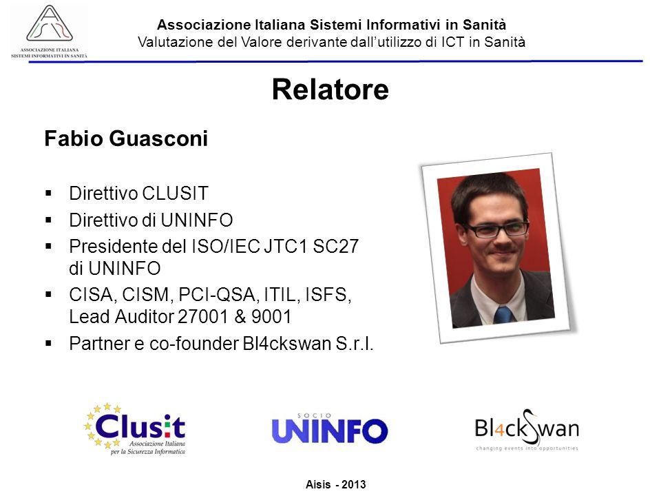 Aisis - 2013 Associazione Italiana Sistemi Informativi in Sanità Valutazione del Valore derivante dallutilizzo di ICT in Sanità Relatore Fabio Guascon