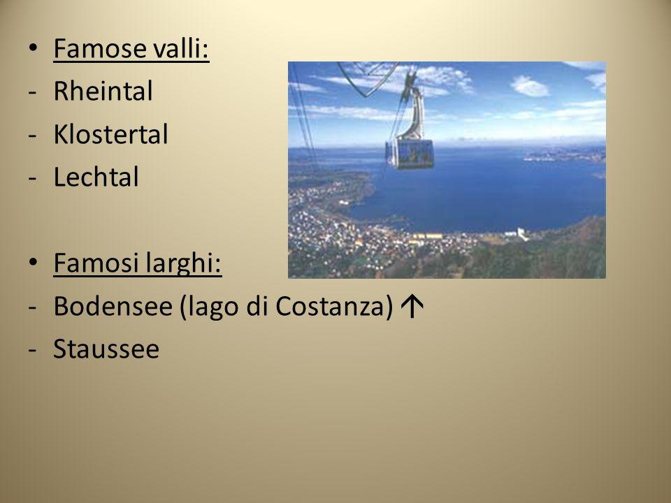 Famose valli: -Rheintal -Klostertal -Lechtal Famosi larghi: -Bodensee (lago di Costanza) -Staussee