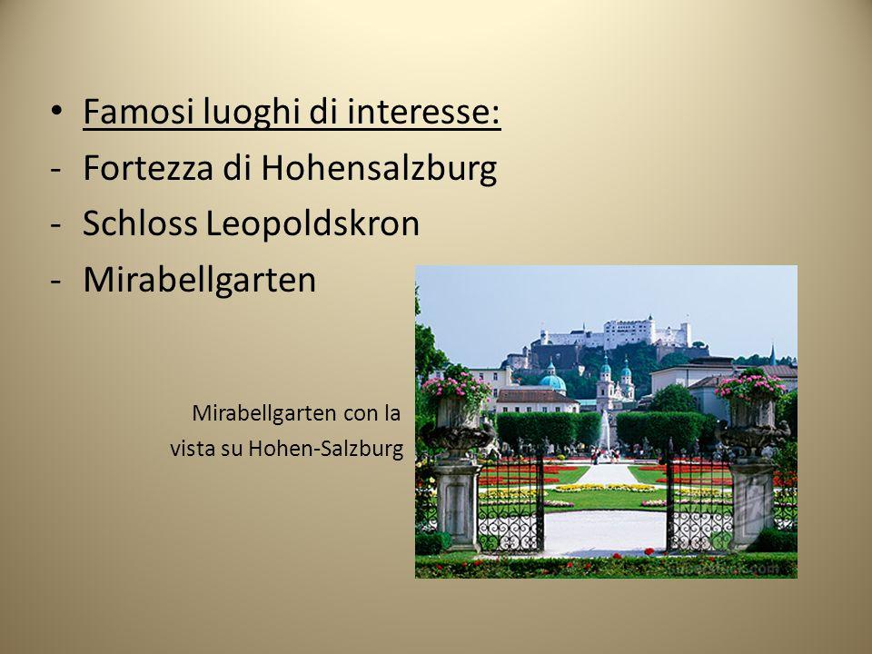 Famosi luoghi di interesse: -Fortezza di Hohensalzburg -Schloss Leopoldskron -Mirabellgarten Mirabellgarten con la vista su Hohen-Salzburg