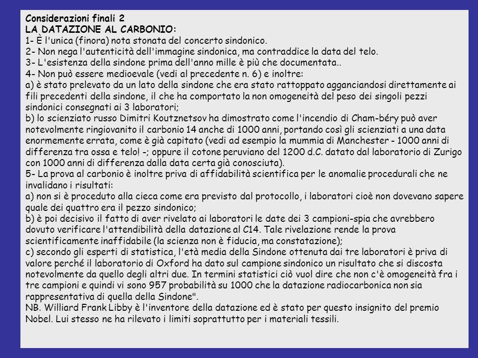 Considerazioni finali 2 LA DATAZIONE AL CARBONIO: 1- È l unica (finora) nota stonata del concerto sindonico.