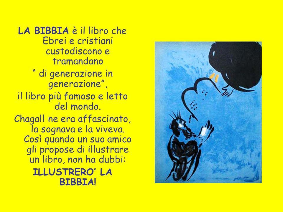 LA BIBBIA è il libro che Ebrei e cristiani custodiscono e tramandano di generazione in generazione, il libro più famoso e letto del mondo. Chagall ne