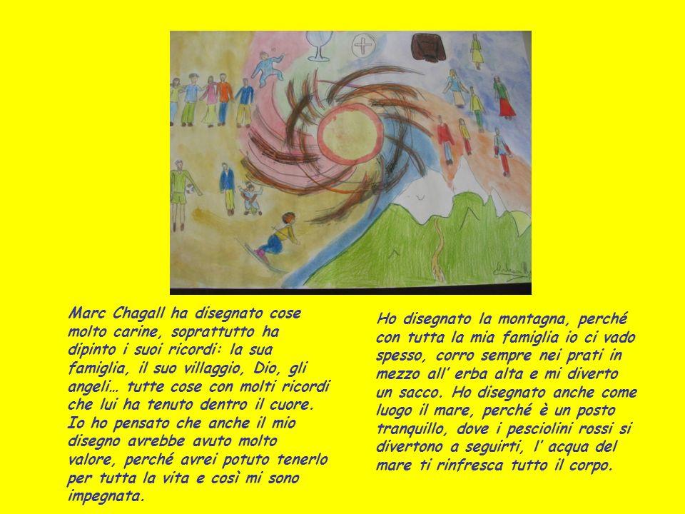 Marc Chagall ha disegnato cose molto carine, soprattutto ha dipinto i suoi ricordi: la sua famiglia, il suo villaggio, Dio, gli angeli… tutte cose con