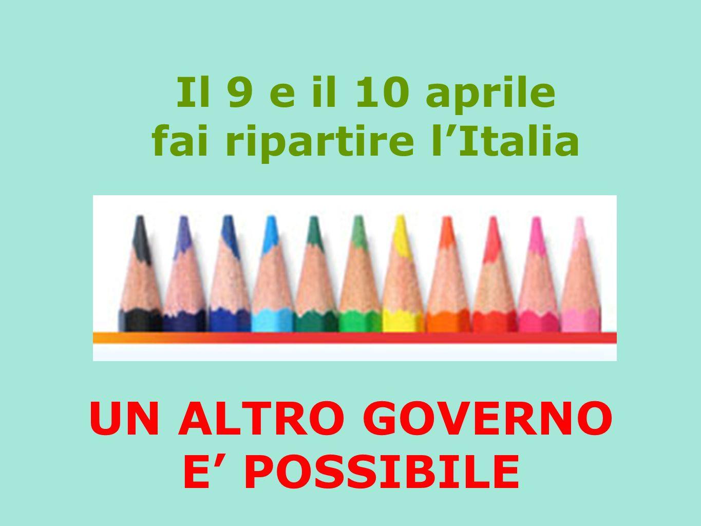 Il 9 e il 10 aprile fai ripartire lItalia UN ALTRO GOVERNO E POSSIBILE