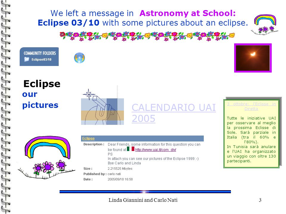 Linda Giannini and Carlo Nati3 We left a message in Astronomy at School: Eclipse 03/10 with some pictures about an eclipse.