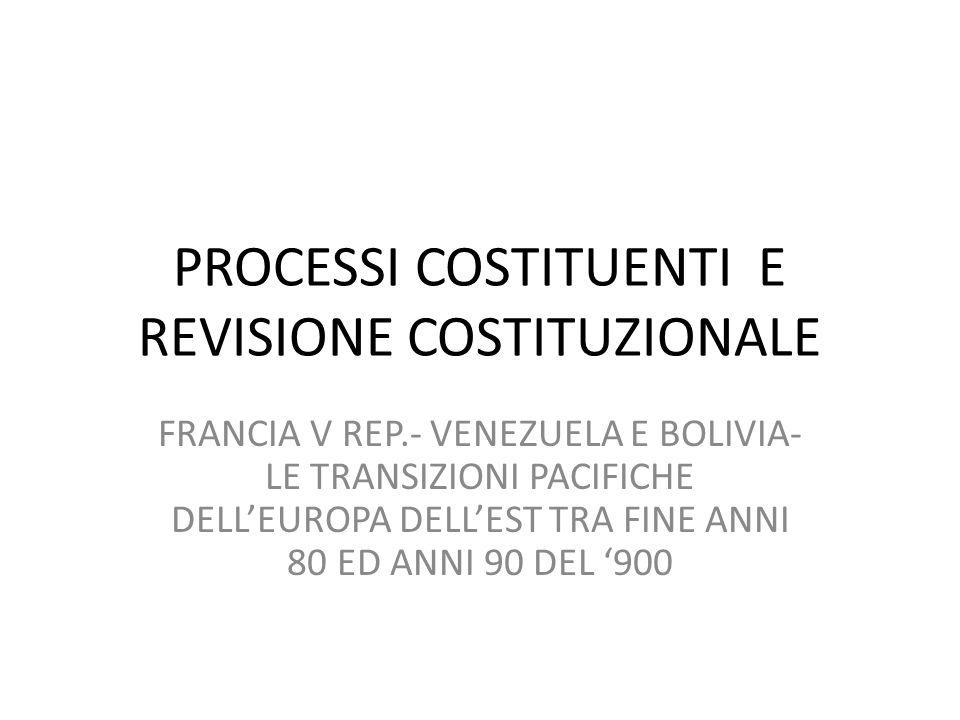 PROCESSI COSTITUENTI E REVISIONE COSTITUZIONALE FRANCIA V REP.- VENEZUELA E BOLIVIA- LE TRANSIZIONI PACIFICHE DELLEUROPA DELLEST TRA FINE ANNI 80 ED ANNI 90 DEL 900