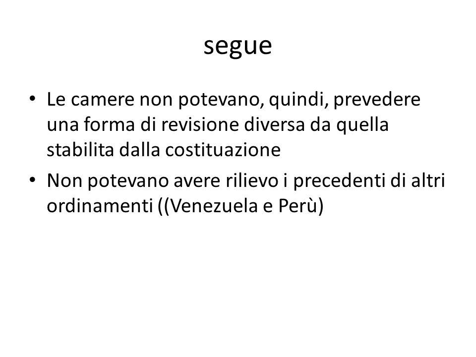 segue Le camere non potevano, quindi, prevedere una forma di revisione diversa da quella stabilita dalla costituazione Non potevano avere rilievo i precedenti di altri ordinamenti ((Venezuela e Perù)