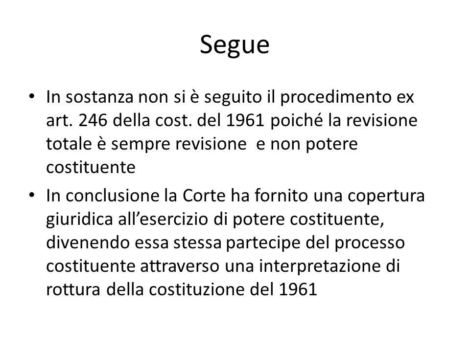 Segue In sostanza non si è seguito il procedimento ex art. 246 della cost. del 1961 poiché la revisione totale è sempre revisione e non potere costitu