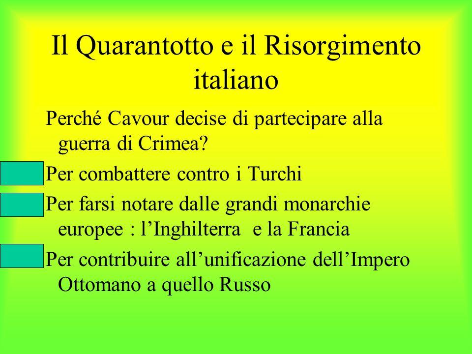Il Quarantotto e il Risorgimento italiano Perché Cavour decise di partecipare alla guerra di Crimea? Per combattere contro i Turchi Per farsi notare d