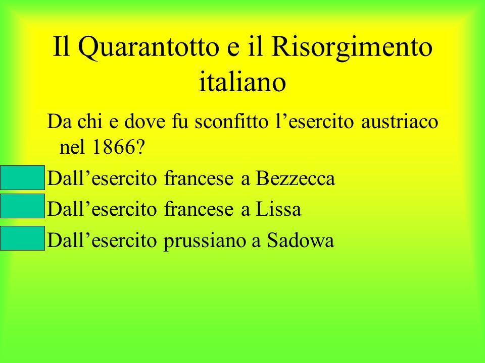Il Quarantotto e il Risorgimento italiano Da chi e dove fu sconfitto lesercito austriaco nel 1866? Dallesercito francese a Bezzecca Dallesercito franc