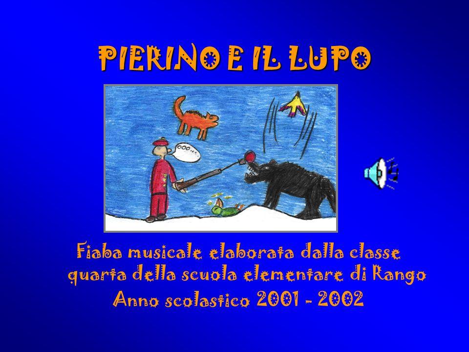 PIERINO E IL LUPO Fiaba musicale elaborata dalla classe quarta della scuola elementare di Rango Anno scolastico 2001 - 2002