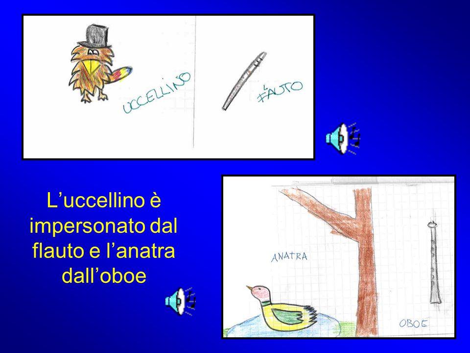 Luccellino è impersonato dal flauto e lanatra dalloboe