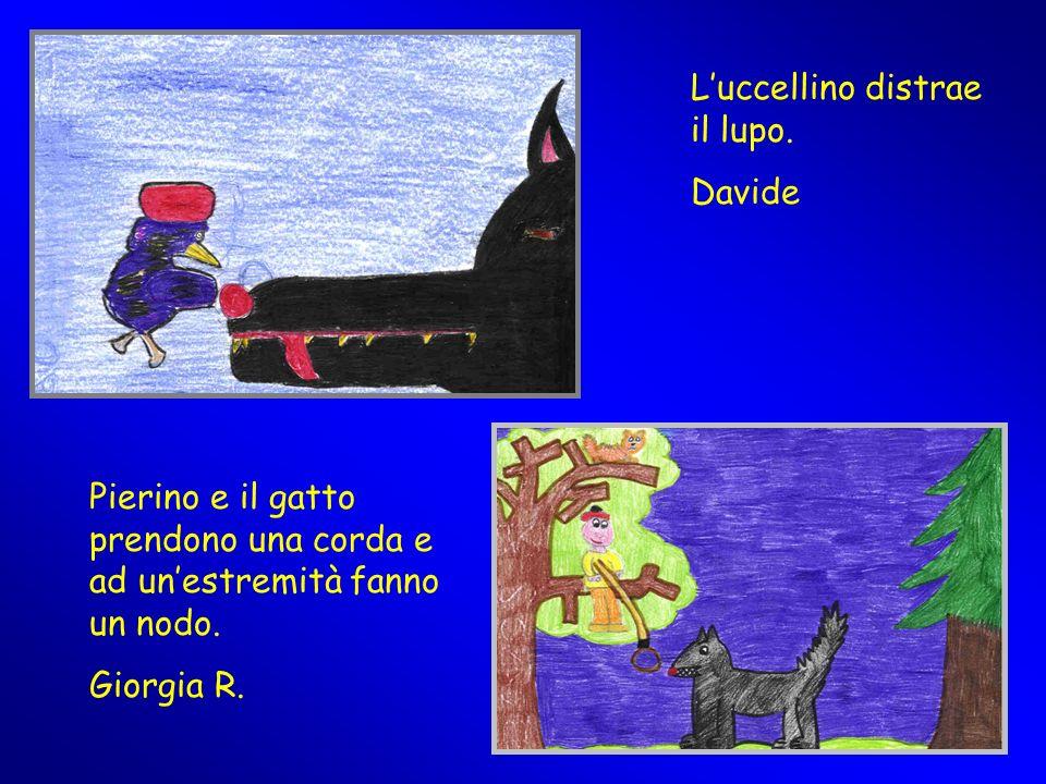 Luccellino distrae il lupo. Davide Pierino e il gatto prendono una corda e ad unestremità fanno un nodo. Giorgia R.