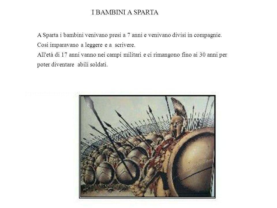 A Sparta i bambini venivano presi a 7 anni e venivano divisi in compagnie. Cosi imparavano a leggere e a scrivere. All'età di 17 anni vanno nei campi