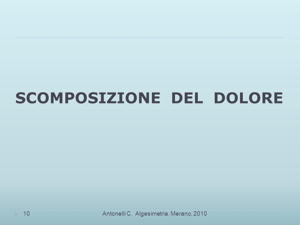 SCOMPOSIZIONE DEL DOLORE Antonelli C. Algesimetria. Merano, 201010