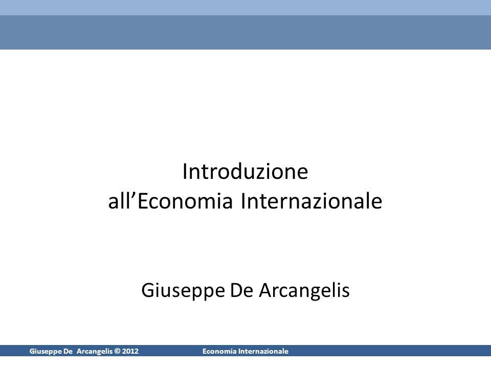 Giuseppe De Arcangelis © 20121Economia Internazionale Introduzione allEconomia Internazionale Giuseppe De Arcangelis