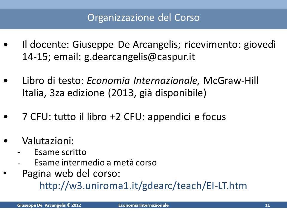 Giuseppe De Arcangelis © 2012Economia Internazionale11 Organizzazione del Corso Il docente: Giuseppe De Arcangelis; ricevimento: giovedì 14-15; email: