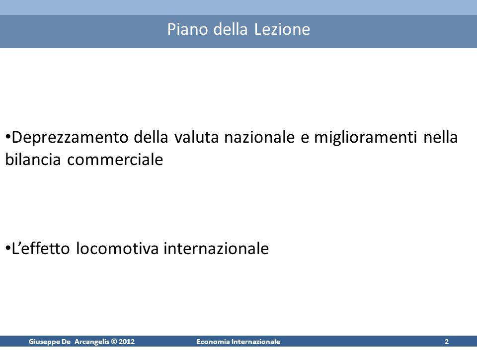 Giuseppe De Arcangelis © 2012Economia Internazionale3 Deprezzamento e Bilancia Commerciale Un deprezzamento della valuta nazionale comporta sempre un miglioramento nei conti con lestero.