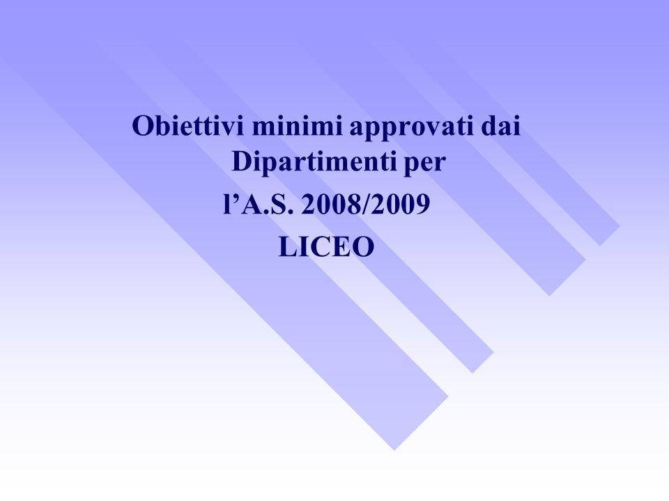 Obiettivi minimi approvati dai Dipartimenti per lA.S. 2008/2009 LICEO