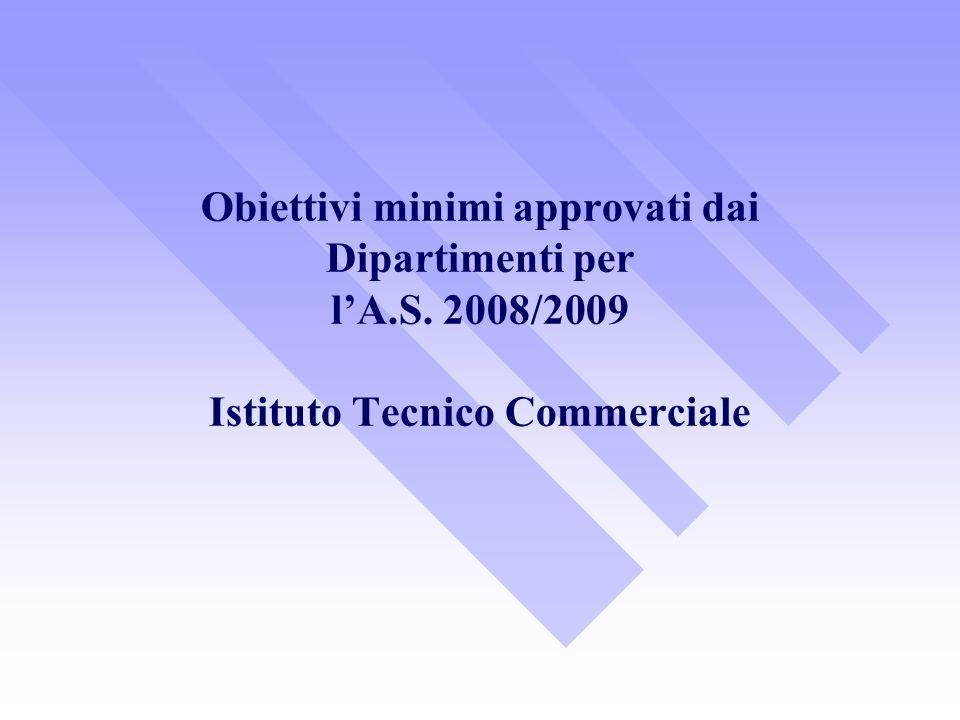 Obiettivi minimi approvati dai Dipartimenti per lA.S. 2008/2009 Istituto Tecnico Commerciale