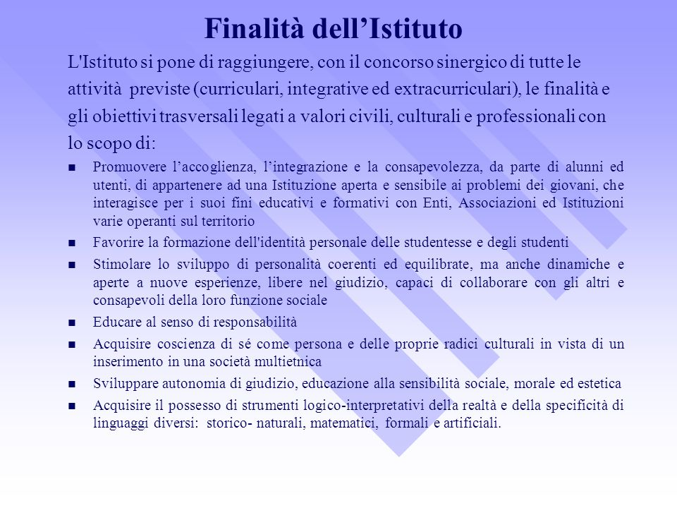 Finalità dellIstituto L'Istituto si pone di raggiungere, con il concorso sinergico di tutte le attività previste (curriculari, integrative ed extracur