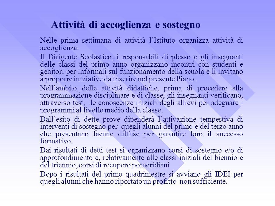 Attività di accoglienza e sostegno Nelle prima settimana di attività lIstituto organizza attività di accoglienza. Il Dirigente Scolastico, i responsab