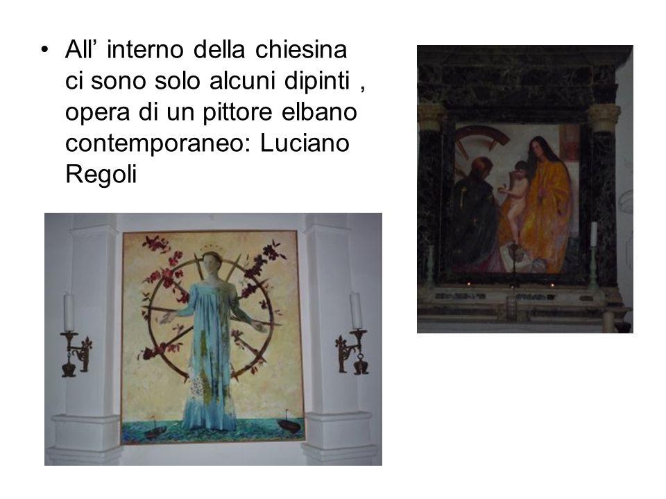 All interno della chiesina ci sono solo alcuni dipinti, opera di un pittore elbano contemporaneo: Luciano Regoli
