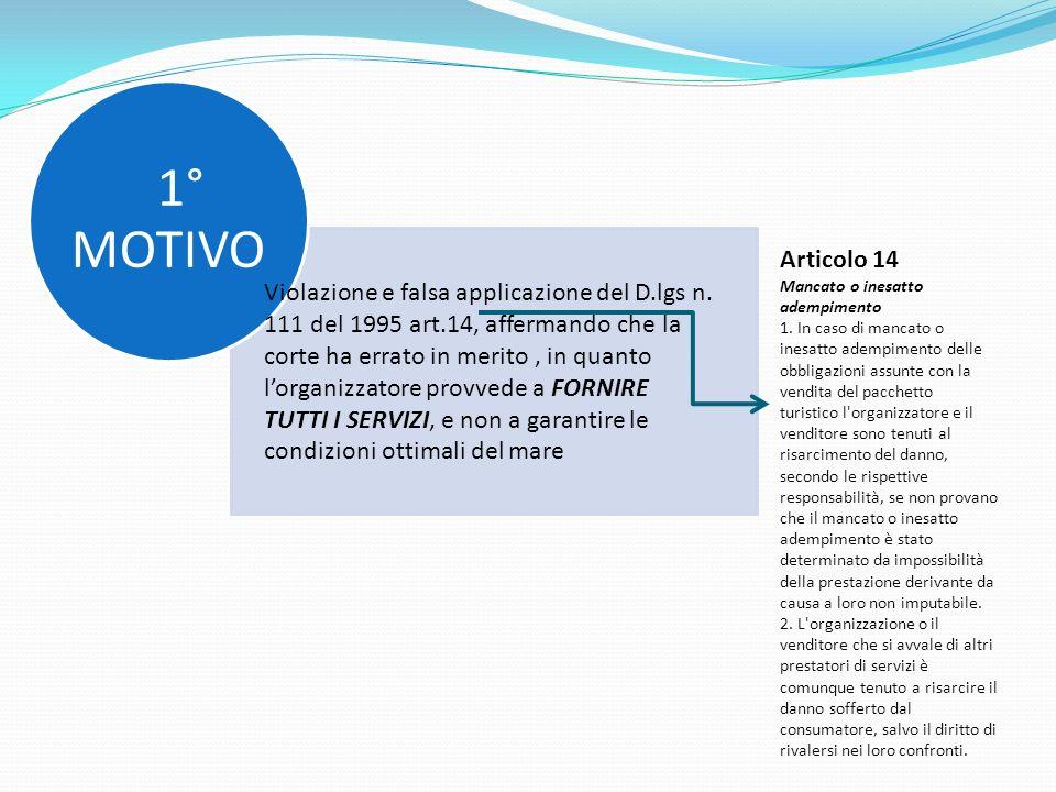 1° MOTIVO Violazione e falsa applicazione del D.lgs n. 111 del 1995 art.14, affermando che la corte ha errato in merito, in quanto lorganizzatore prov