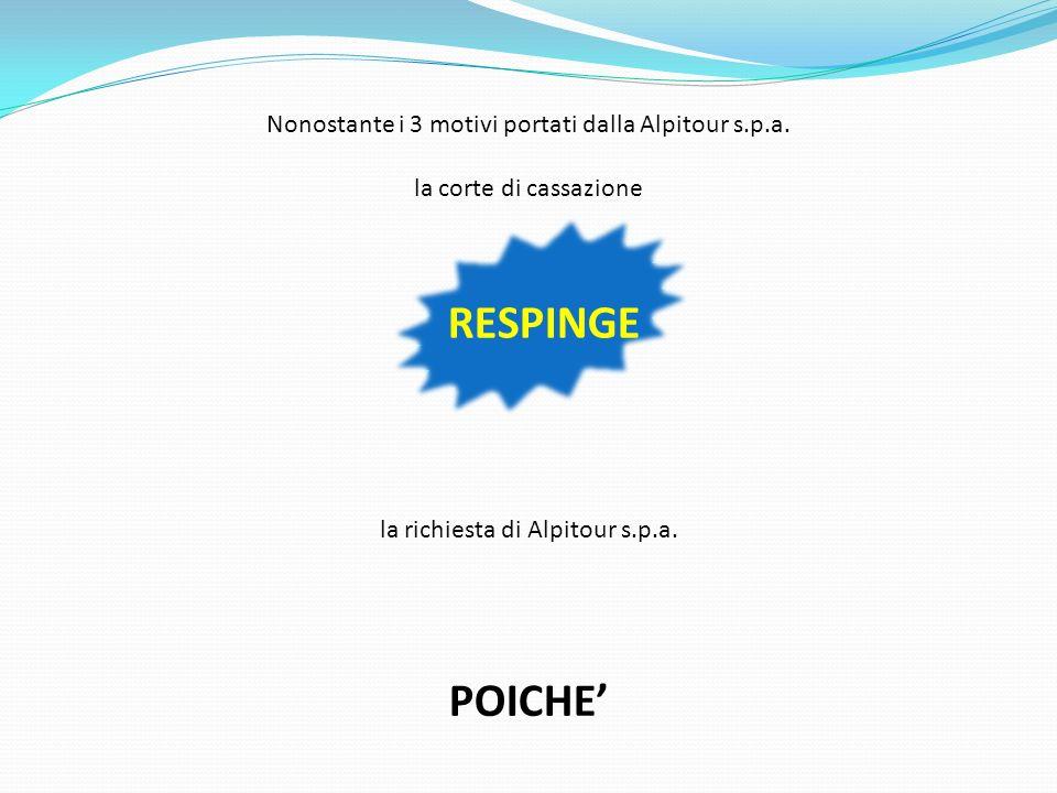 Nonostante i 3 motivi portati dalla Alpitour s.p.a. la corte di cassazione la richiesta di Alpitour s.p.a. POICHE RESPINGE