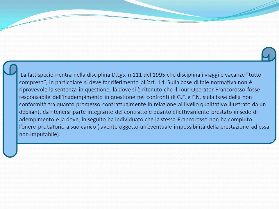 La fattispecie rientra nella disciplina D.Lgs. n.111 del 1995 che disciplina i viaggi e vacanze tutto compreso, In particolare si deve far riferimento