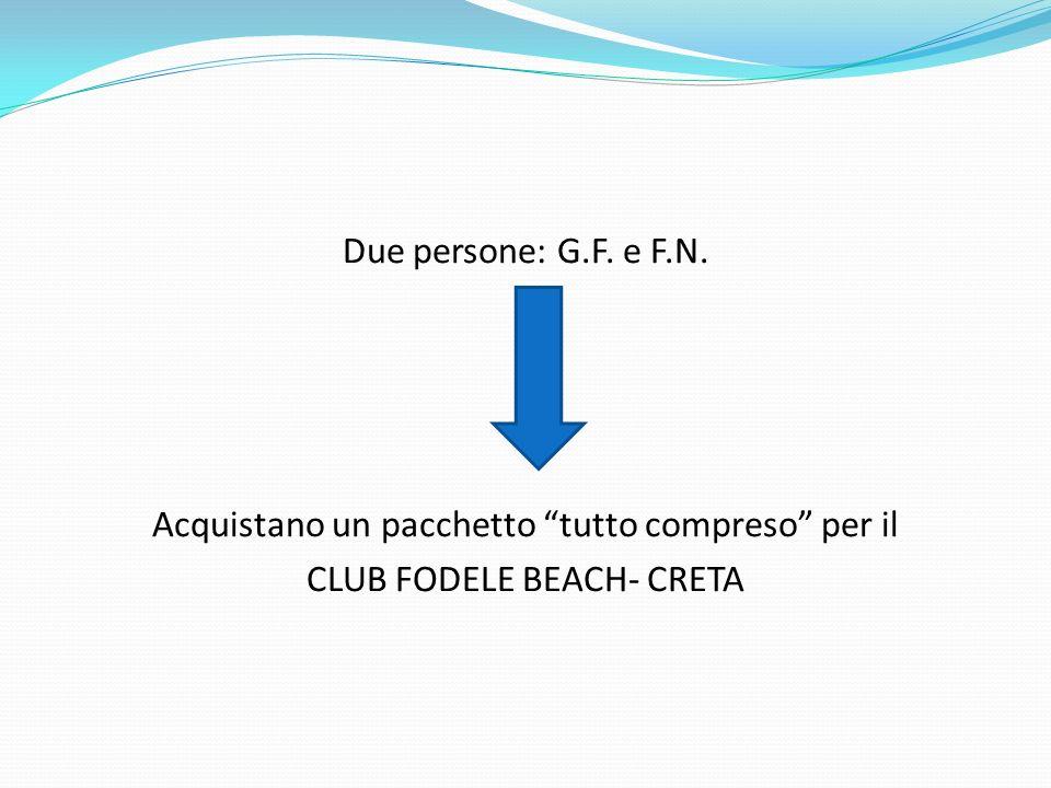 Due persone: G.F. e F.N. Acquistano un pacchetto tutto compreso per il CLUB FODELE BEACH- CRETA