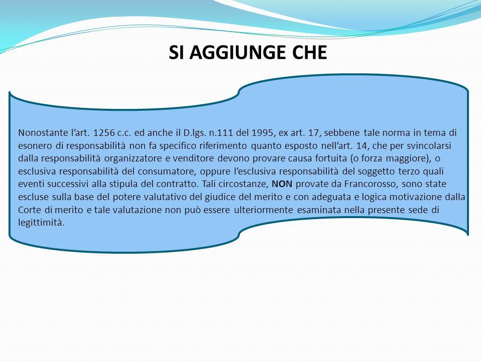 SI AGGIUNGE CHE Nonostante lart. 1256 c.c. ed anche il D.lgs. n.111 del 1995, ex art. 17, sebbene tale norma in tema di esonero di responsabilità non