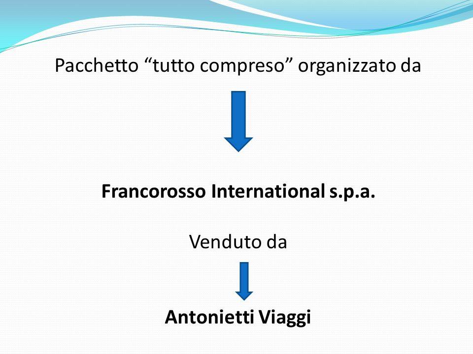 Pacchetto tutto compreso organizzato da Francorosso International s.p.a. Venduto da Antonietti Viaggi