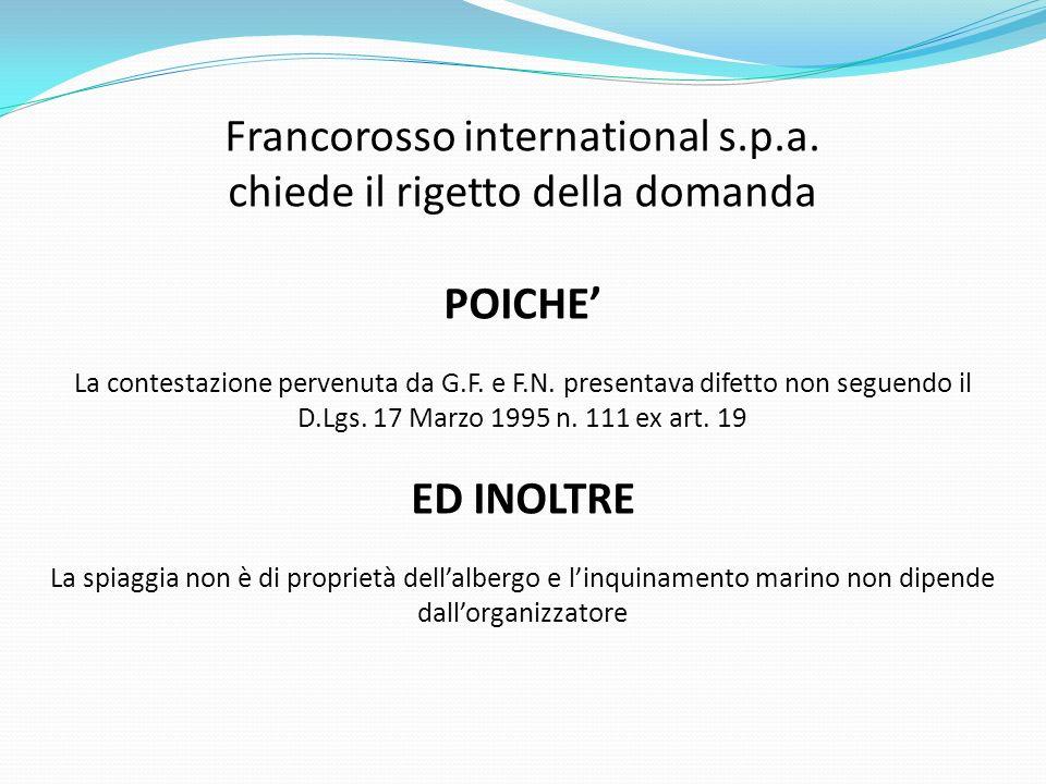 Francorosso international s.p.a. chiede il rigetto della domanda POICHE La contestazione pervenuta da G.F. e F.N. presentava difetto non seguendo il D