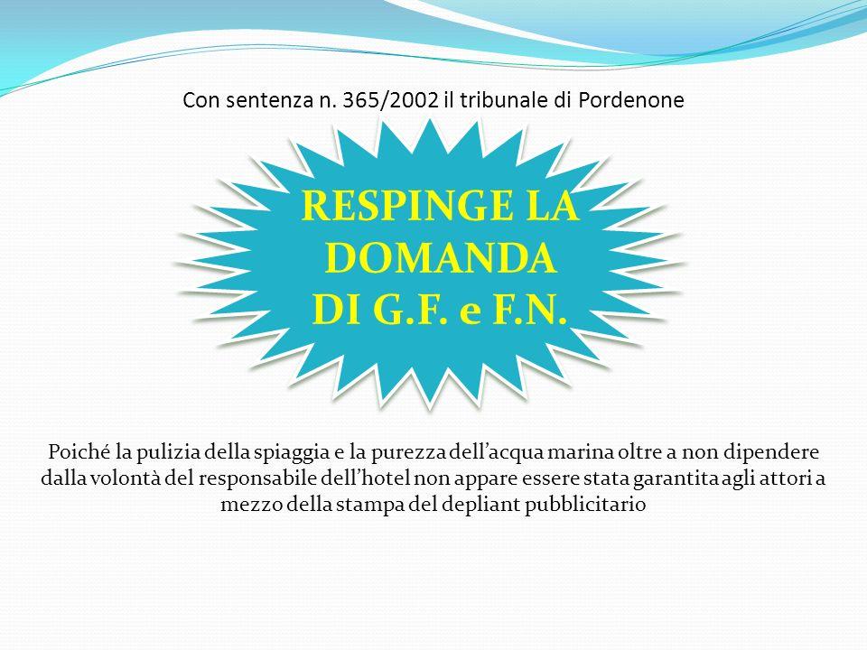 Con sentenza n. 365/2002 il tribunale di Pordenone RESPINGE LA DOMANDA DI G.F. e F.N. Poiché la pulizia della spiaggia e la purezza dellacqua marina o