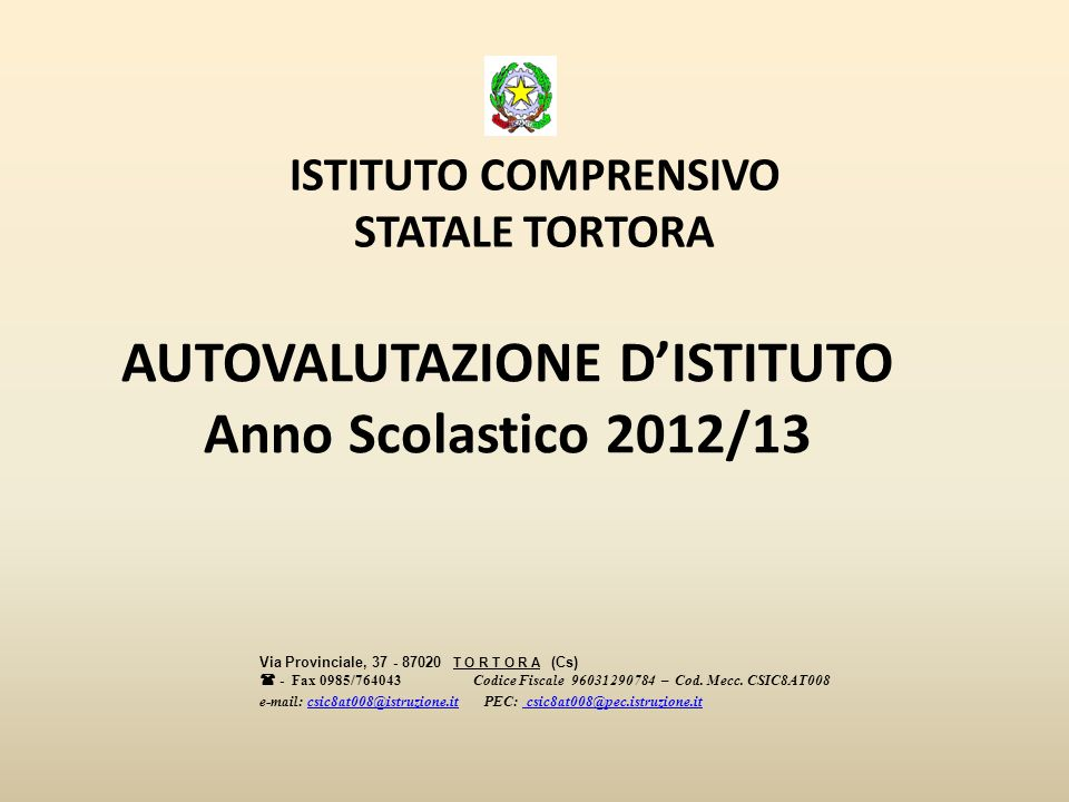 AUTOVALUTAZIONE DISTITUTO Anno Scolastico 2012/13 ISTITUTO COMPRENSIVO STATALE TORTORA Via Provinciale, 37 - 87020 T O R T O R A (Cs) - Fax 0985/764043Codice Fiscale 96031290784 – Cod.