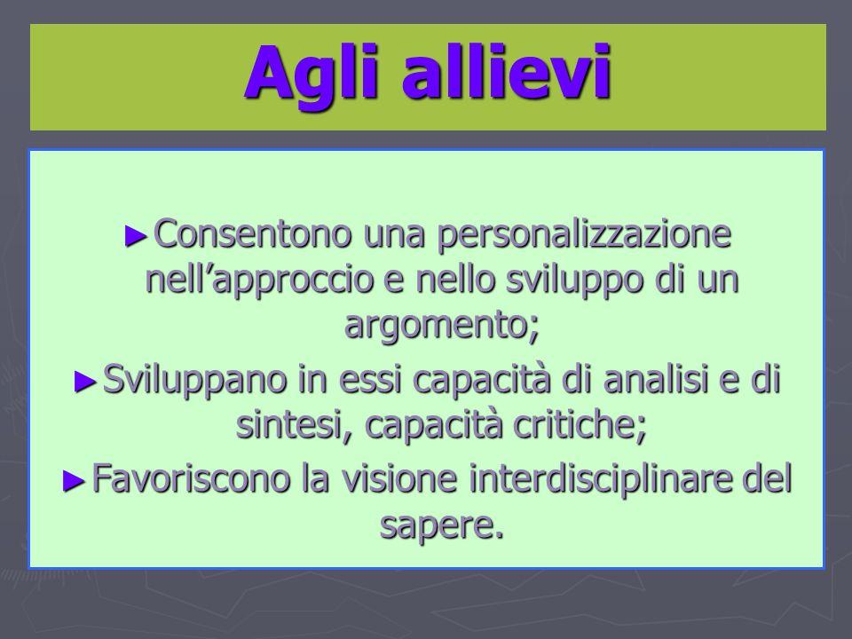 Agli allievi Consentono una personalizzazione nellapproccio e nello sviluppo di un argomento; Consentono una personalizzazione nellapproccio e nello s