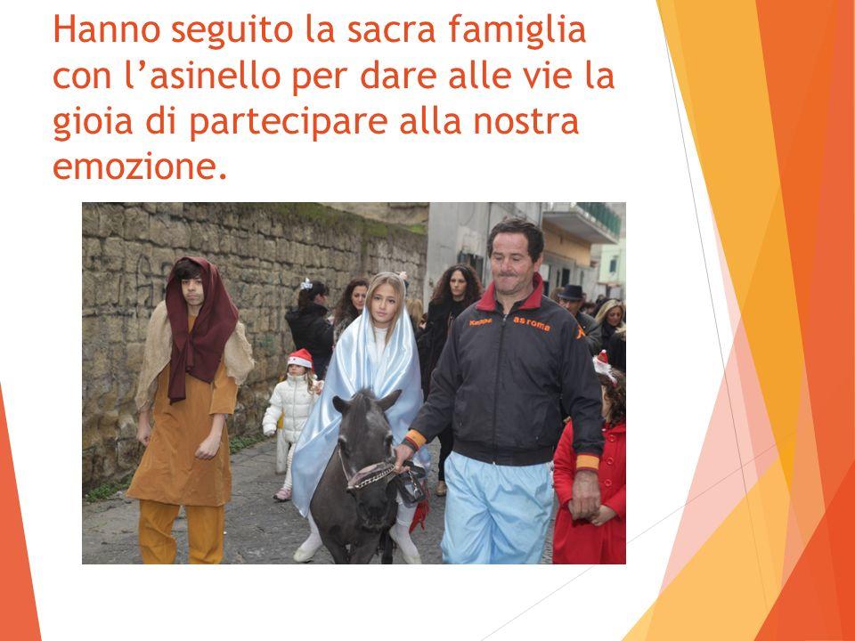 Hanno seguito la sacra famiglia con lasinello per dare alle vie la gioia di partecipare alla nostra emozione.