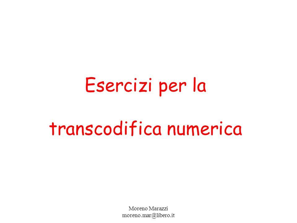 Esercizi per la transcodifica numerica Moreno Marazzi moreno.mar@libero.it