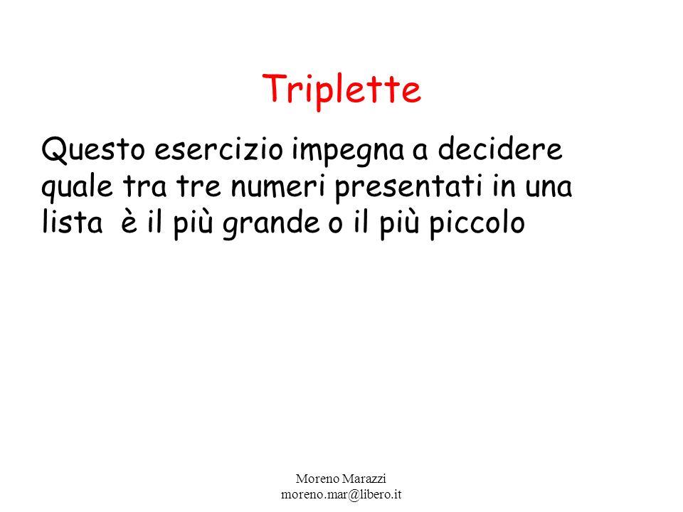 Triplette Questo esercizio impegna a decidere quale tra tre numeri presentati in una lista è il più grande o il più piccolo 18 27 15 Moreno Marazzi moreno.mar@libero.it