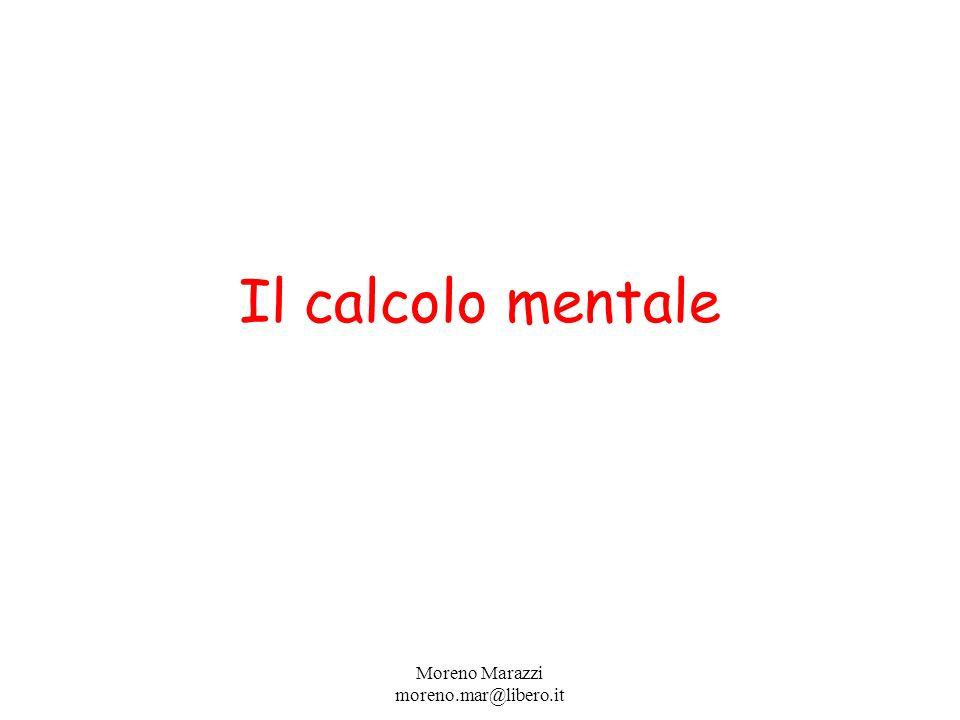Il calcolo mentale Moreno Marazzi moreno.mar@libero.it