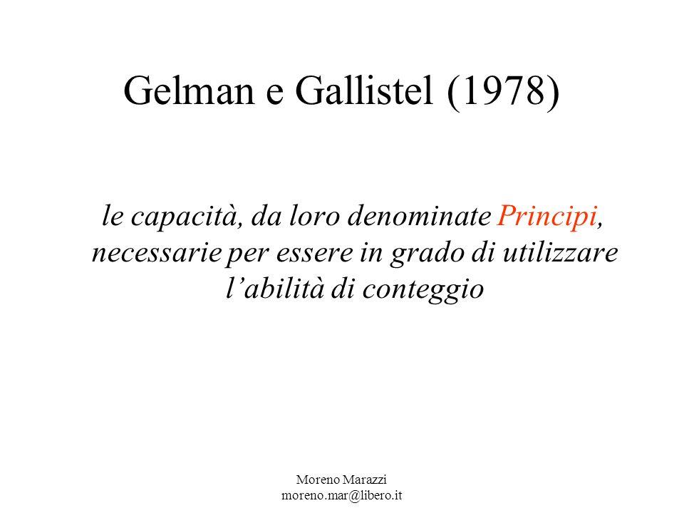 Gelman e Gallistel (1978) le capacità, da loro denominate Principi, necessarie per essere in grado di utilizzare labilità di conteggio Moreno Marazzi moreno.mar@libero.it