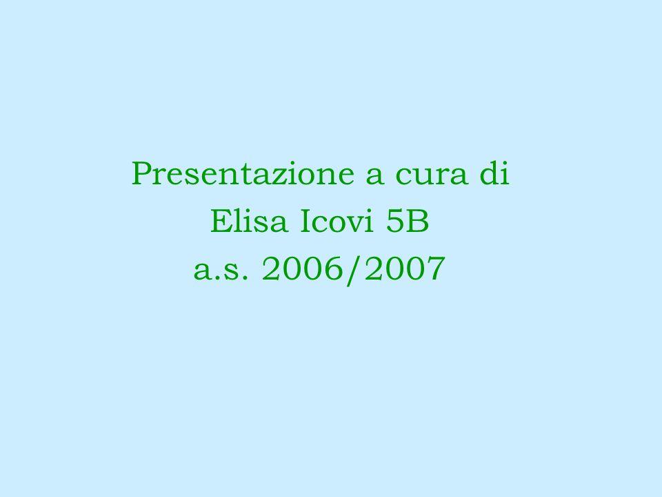 Presentazione a cura di Elisa Icovi 5B a.s. 2006/2007