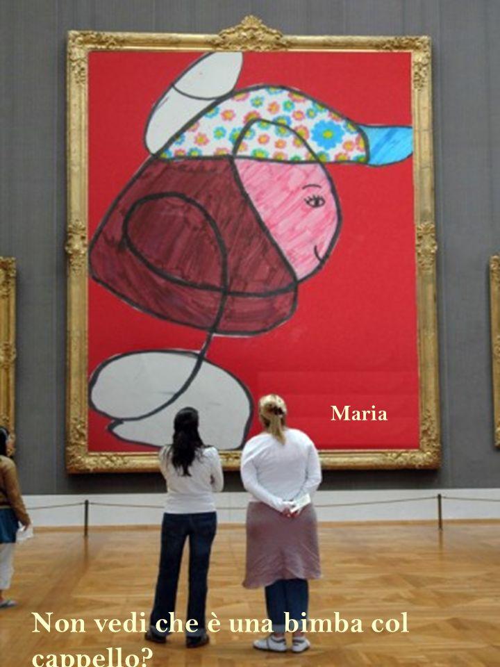 Maria Non vedi che è una bimba col cappello?
