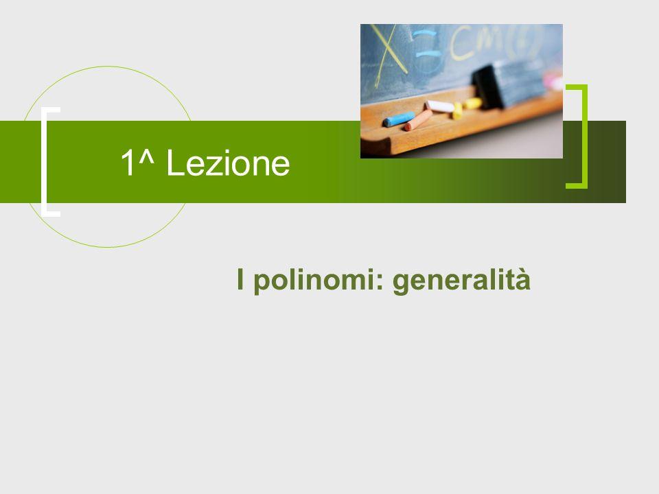 1^ Lezione I polinomi: generalità