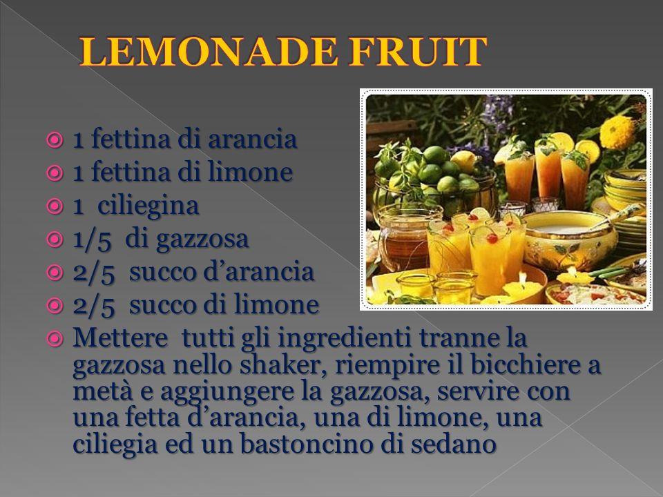 1 fettina di arancia 1 fettina di arancia 1 fettina di limone 1 fettina di limone 1 ciliegina 1 ciliegina 1/5 di gazzosa 1/5 di gazzosa 2/5 succo darancia 2/5 succo darancia 2/5 succo di limone 2/5 succo di limone Mettere tutti gli ingredienti tranne la gazzosa nello shaker, riempire il bicchiere a metà e aggiungere la gazzosa, servire con una fetta darancia, una di limone, una ciliegia ed un bastoncino di sedano Mettere tutti gli ingredienti tranne la gazzosa nello shaker, riempire il bicchiere a metà e aggiungere la gazzosa, servire con una fetta darancia, una di limone, una ciliegia ed un bastoncino di sedano