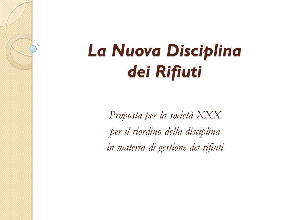 La Nuova Disciplina dei Rifiuti Proposta per la società XXX per il riordino della disciplina in materia di gestione dei rifiuti