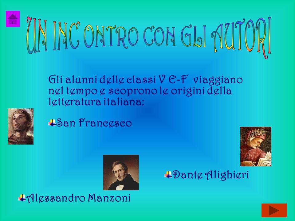 Gli alunni delle classi V E-F viaggiano nel tempo e scoprono le origini della letteratura italiana: Dante Alighieri Alessandro Manzoni San Francesco