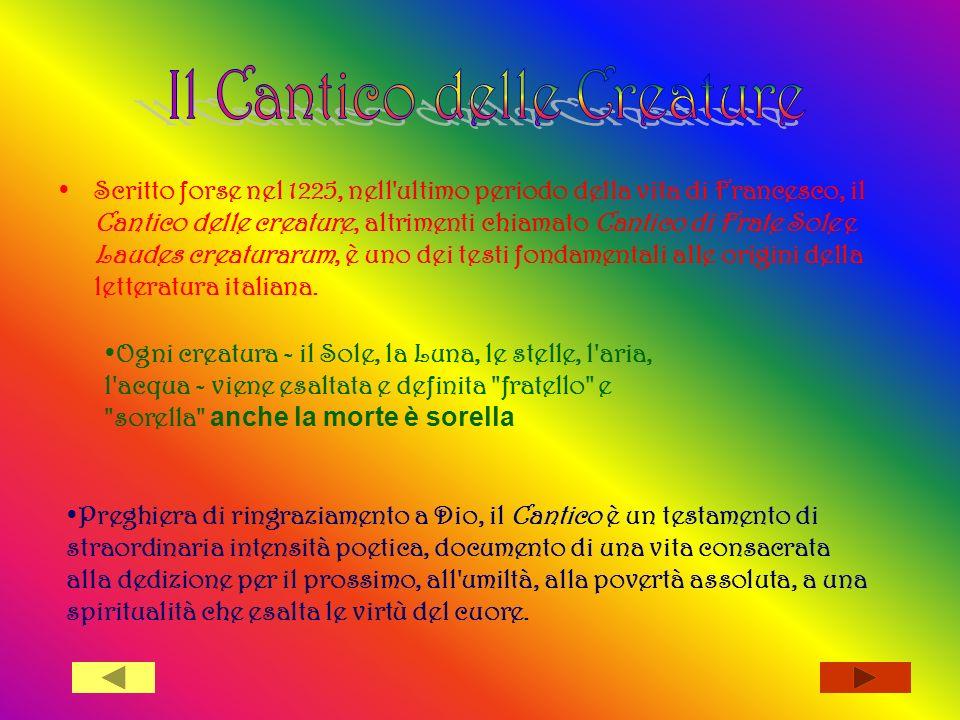 Scritto forse nel 1225, nell'ultimo periodo della vita di Francesco, il Cantico delle creature, altrimenti chiamato Cantico di Frate Sole e Laudes cre