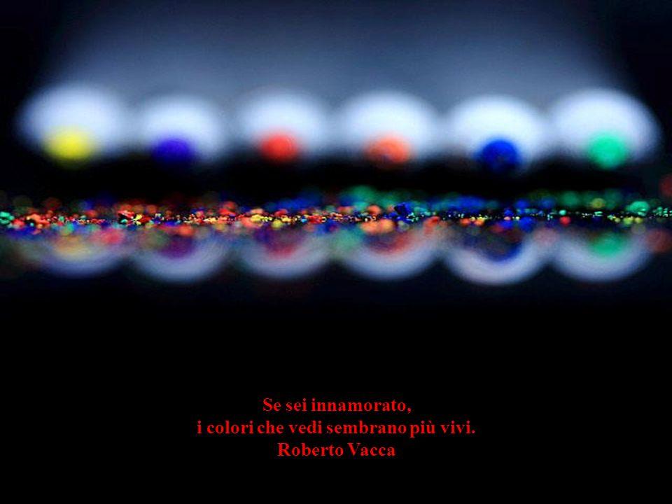 Se sei innamorato, i colori che vedi sembrano più vivi. Roberto Vacca