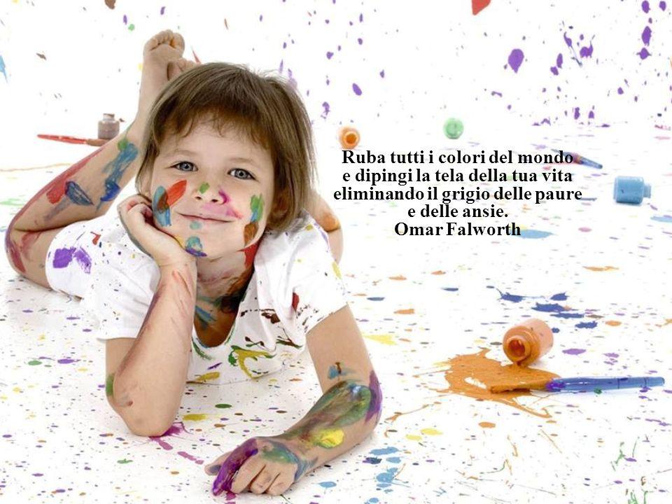 Ruba tutti i colori del mondo e dipingi la tela della tua vita eliminando il grigio delle paure e delle ansie.